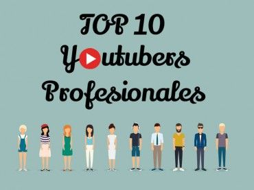top-10-youtubers-profesionales